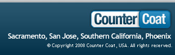 Sacramento, San Jose, Southern California, Phoenix, Copyright 2008 Counter Coat, USA. All rights reserved.